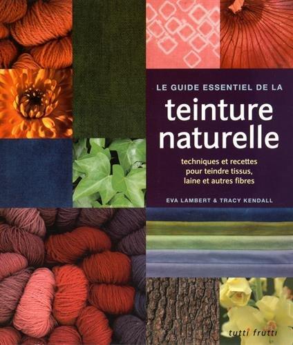 Guide essentiel de la teinure naturelle