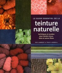 Guide essentiel de la teinure naturelle