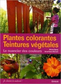 Plantes colorantes, teintures végétales, michel garcia